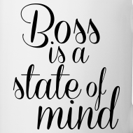 Design ~ Boss is a state of mind