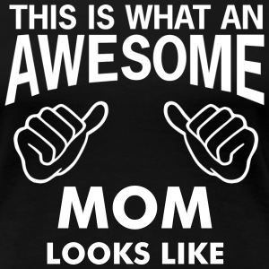 this is what an awesome mom looks like - Women's Premium T-Shirt
