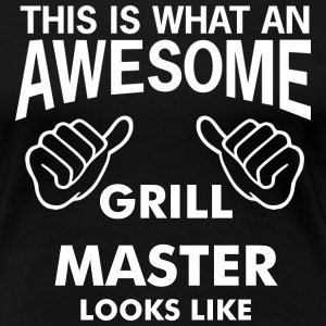 this is what an awesome GRILL MASTER LOOKS LIKE - Women's Premium T-Shirt