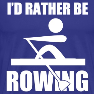 I'd Rather Be Rowing T-Shirts - Men's Premium T-Shirt