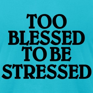 Too blessed to be stressed T-Shirts - Men's T-Shirt by American Apparel