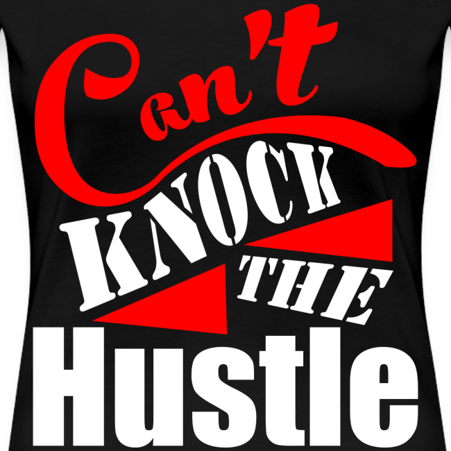 Can't Knock The Hustle Women's T-Shirt