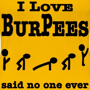 I Love Burpees Said No One Ever - Women's Premium T-Shirt
