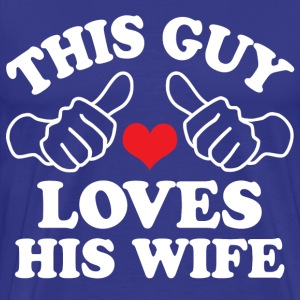 This Guy Loves His Wife T-Shirts - Men's Premium T-Shirt