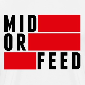 mid or feed shirt - Men's Premium T-Shirt