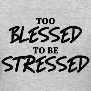 Too blessed to be stressed Women's T-Shirts - Women's T-Shirt