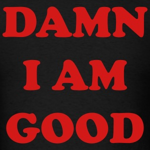Damn I Am Good T-Shirts - Men's T-Shirt