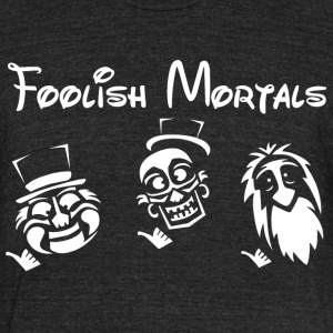 Foolish mortals T-Shirts - Unisex Tri-Blend T-Shirt by American Apparel