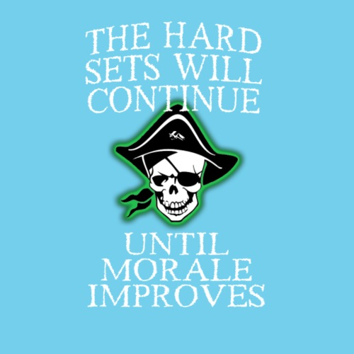 Hard sets will continue until morale improves