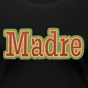 Madre Mother Spanish Mexican Mother Mom - Women's Premium T-Shirt