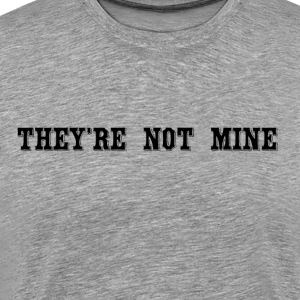 They're Not Mine - Men's Premium T-Shirt