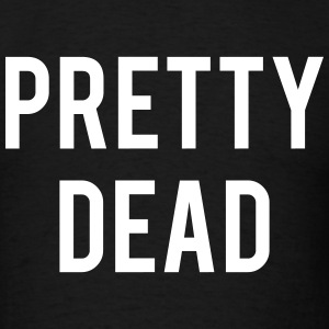 PRETTY DEAD T-Shirts - Men's T-Shirt
