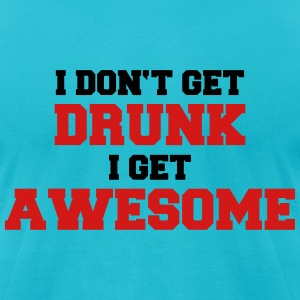 I don't get drunk, I get awesome T-Shirts - Men's T-Shirt by American Apparel