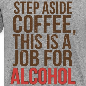 JOB FOR ALCOHOL - Men's Premium T-Shirt