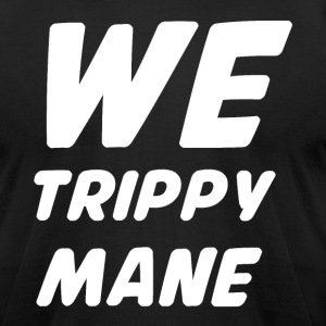 WE TRIPPY MANE - Men's T-Shirt by American Apparel