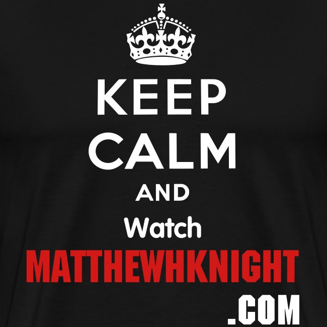 Keep Calm and Watch MatthewHKnight.com