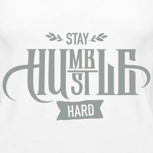Stay Humble - Hustle Hard Tanks - Women's Premium Tank Top