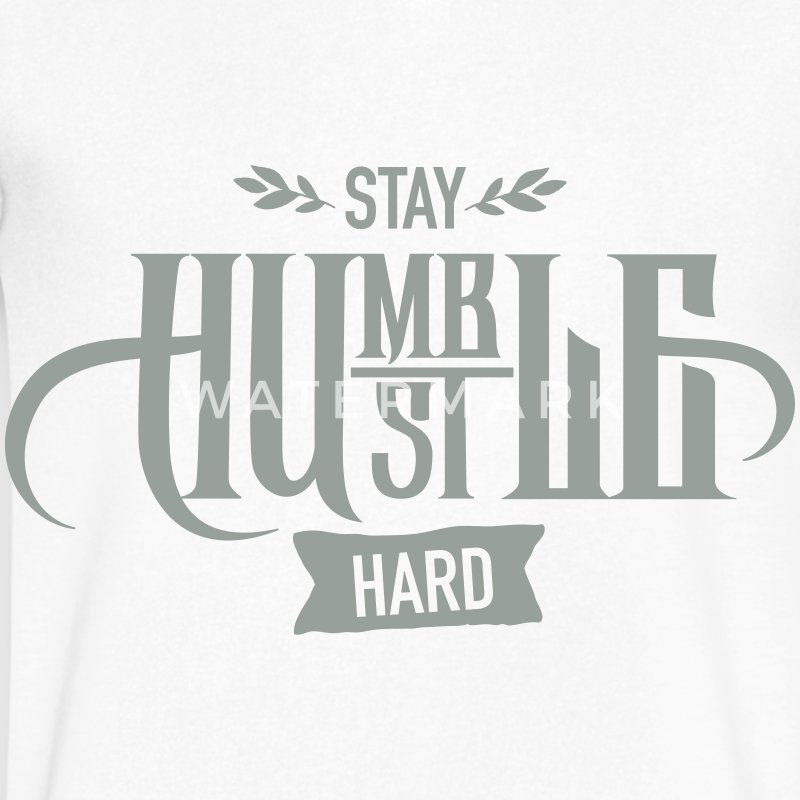 Stay Humble - Hustle Hard T-Shirts - Men's V-Neck T-Shirt by Canvas