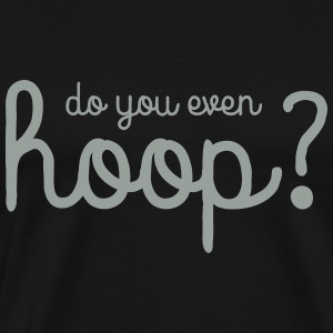 Do You Even Hoop T-Shirts - Men's Premium T-Shirt