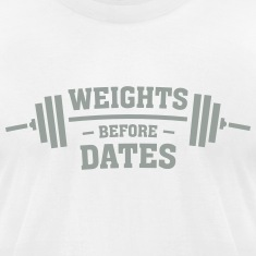 Weights Before Dates T-Shirts
