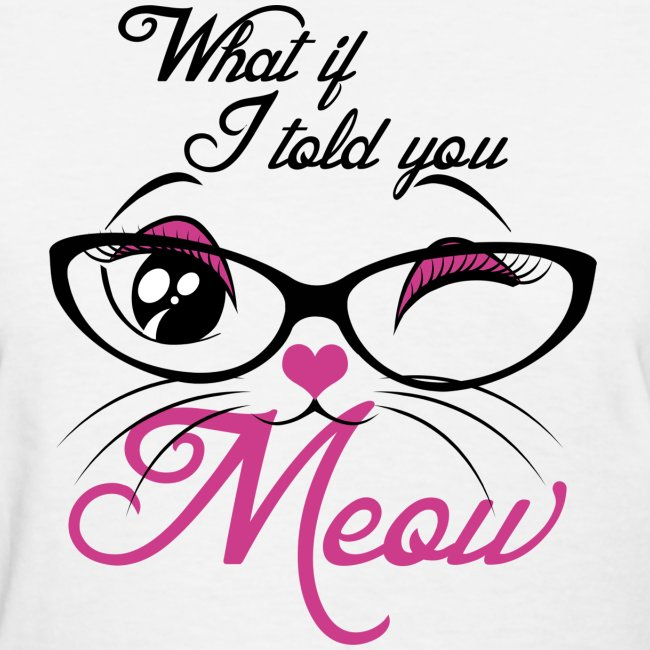 What If I told You Meow