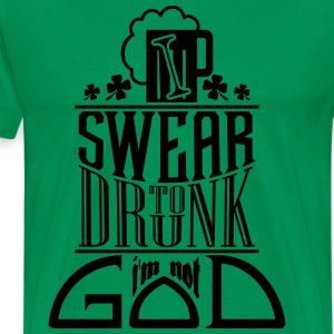 I swear to drunk I'm not god T-Shirts - Men's Premium T-Shirt