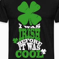 I was irish before it was cool T-Shirts