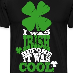I was irish before it was cool T-Shirts - Men's Premium T-Shirt