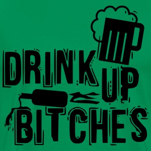 drink up bitches T-Shirts - Men's Premium T-Shirt