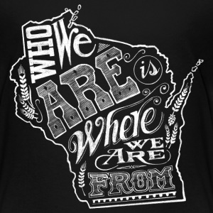 WISCONSIN - WHO WE ARE IS WHERE WE ARE FROM Kids' Shirts - Kids' Premium T-Shirt