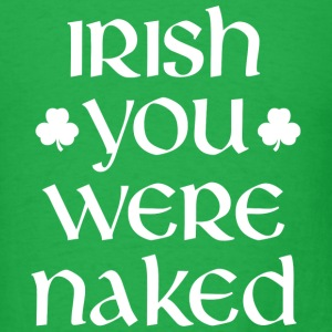 Irish You Were Naked - Men's T-Shirt