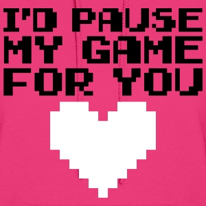Pause My Game For You  Hoodies - Women's Hoodie