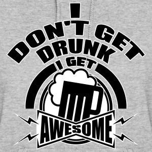 I don't get drunk, I get awesome Hoodies - Women's Hoodie