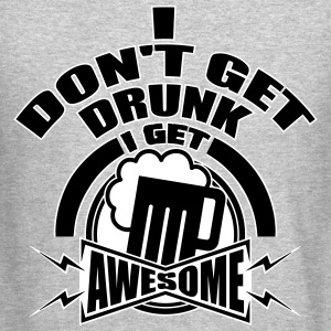 I don't get drunk, I get awesome Long Sleeve Shirts - Crewneck Sweatshirt