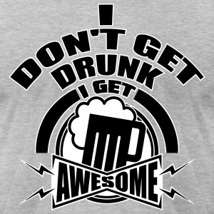I don't get drunk, I get awesome T-shirts - T-shirt pour hommes American Apparel