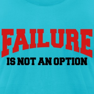 Failure is not an option T-Shirts - Men's T-Shirt by American Apparel