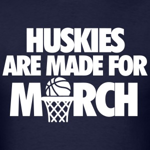 Huskies Are Made For March T-Shirts - Men's T-Shirt