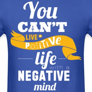 You can't live positive life with a negative mind - Men's T-Shirt