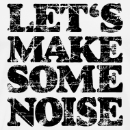Design ~ LET'S MAKE SOME NOISE T-Shirt (Men White/Black)