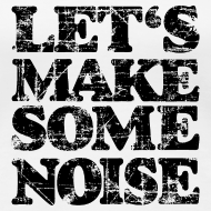 Design ~ LET'S MAKE SOME NOISE T-Shirt (Women White/Black)