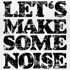 LET'S MAKE SOME NOISE T-Shirt (Women White/Black) - Women's Premium T-Shirt