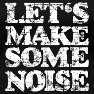 Design ~ LET'S MAKE SOME NOISE T-Shirt (Women Black/White)
