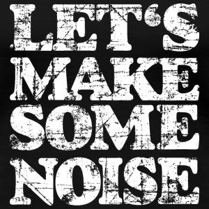 LET'S MAKE SOME NOISE T-Shirt (Women Black/White) - Women's Premium T-Shirt