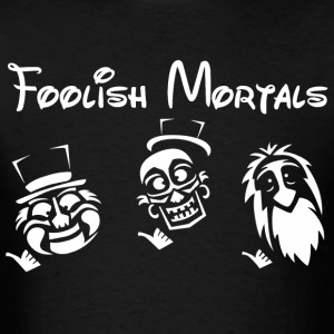 Foolish mortals T-Shirts - Men's T-Shirt