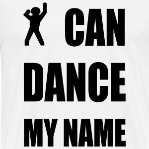i can dance my name T-Shirts - Men's Premium T-Shirt