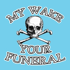 My Wake Your Funeral