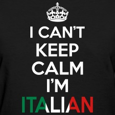 I Can't Keep Calm I'm Italian Women's T-Shirts
