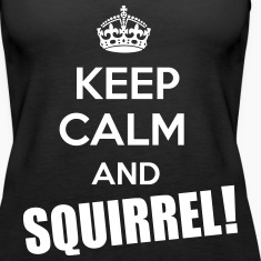 Keep Calm and Squirrel! Tanks