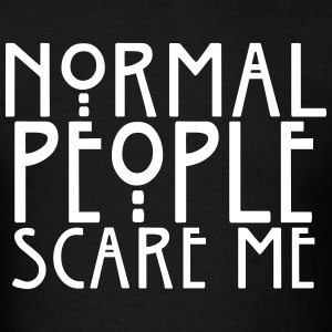 Normal People Scare Me - Men's T-Shirt