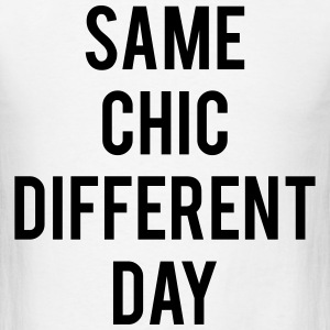 Same Chic Different Day  T-Shirts - Men's T-Shirt